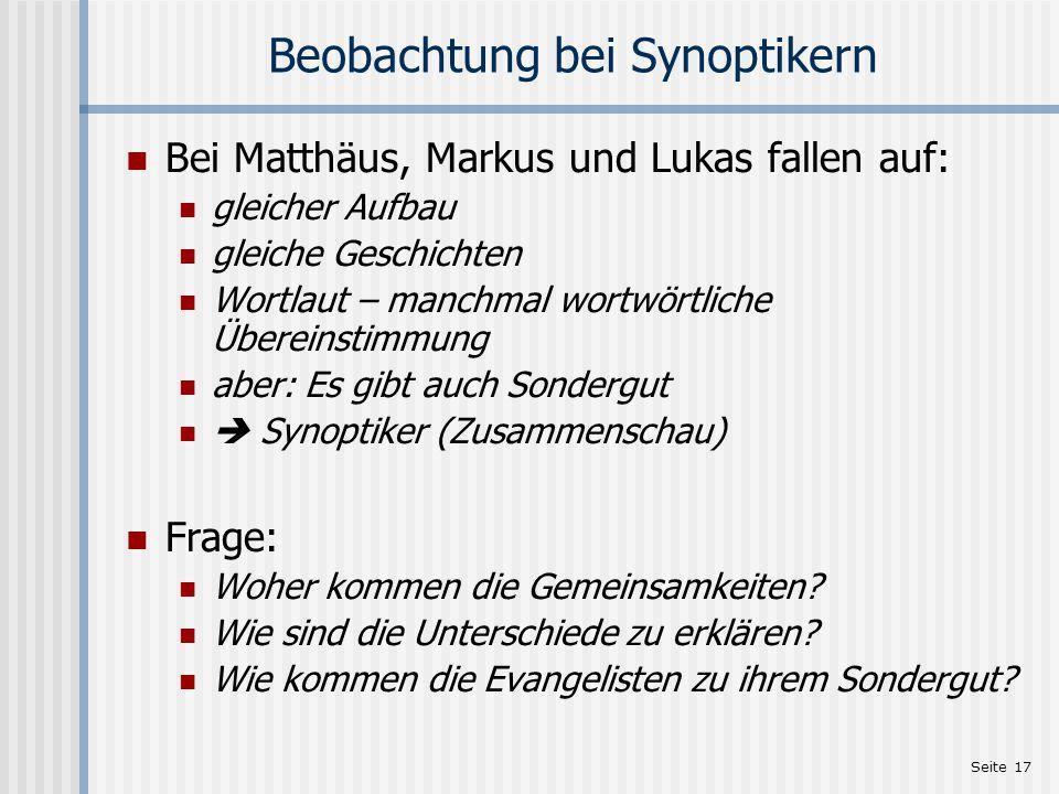 Seite 17 Beobachtung bei Synoptikern Bei Matthäus, Markus und Lukas fallen auf: gleicher Aufbau gleiche Geschichten Wortlaut – manchmal wortwörtliche