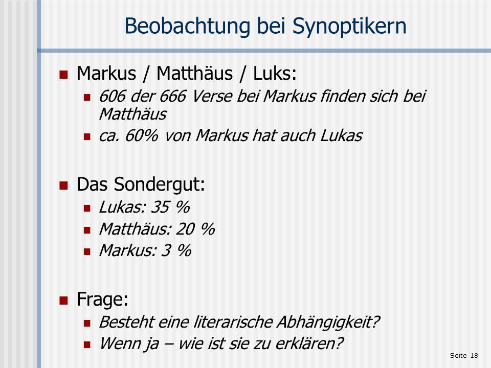 Seite 18 Beobachtung bei Synoptikern Markus / Matthäus / Luks: 606 der 666 Verse bei Markus finden sich bei Matthäus ca. 60% von Markus hat auch Lukas