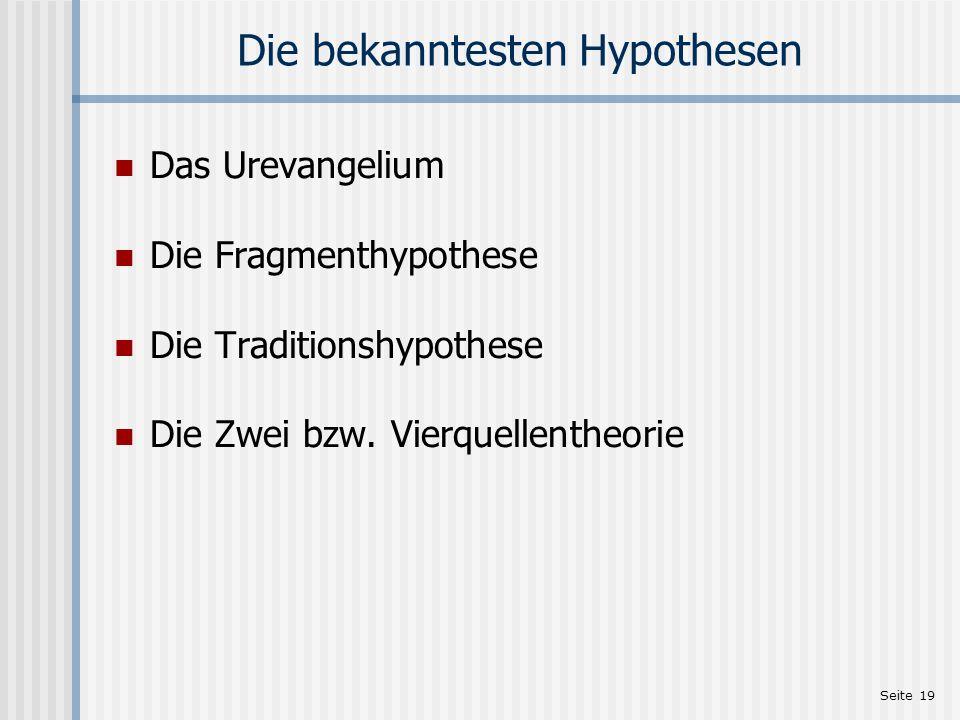 Seite 19 Die bekanntesten Hypothesen Das Urevangelium Die Fragmenthypothese Die Traditionshypothese Die Zwei bzw. Vierquellentheorie