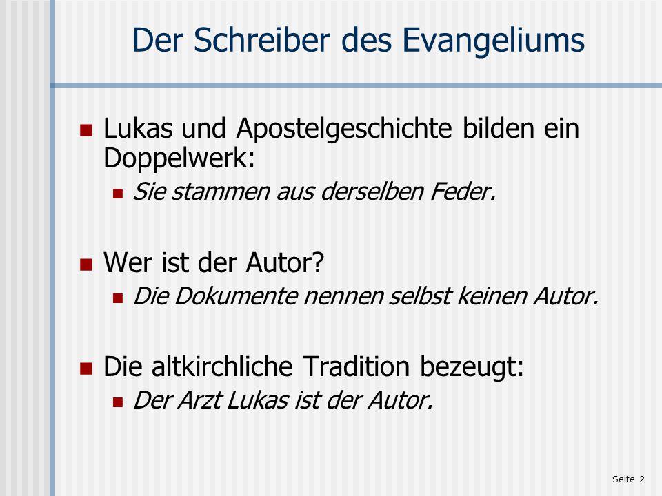 Seite 2 Der Schreiber des Evangeliums Lukas und Apostelgeschichte bilden ein Doppelwerk: Sie stammen aus derselben Feder. Wer ist der Autor? Die Dokum