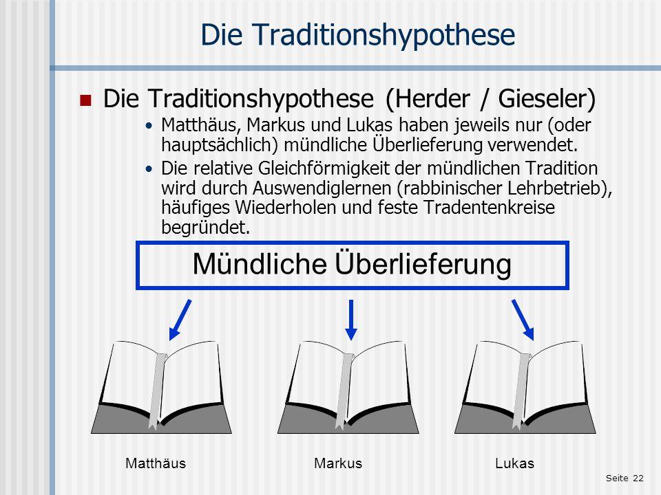 Seite 22 Die Traditionshypothese Die Traditionshypothese (Herder / Gieseler) Matthäus, Markus und Lukas haben jeweils nur (oder hauptsächlich) mündlic