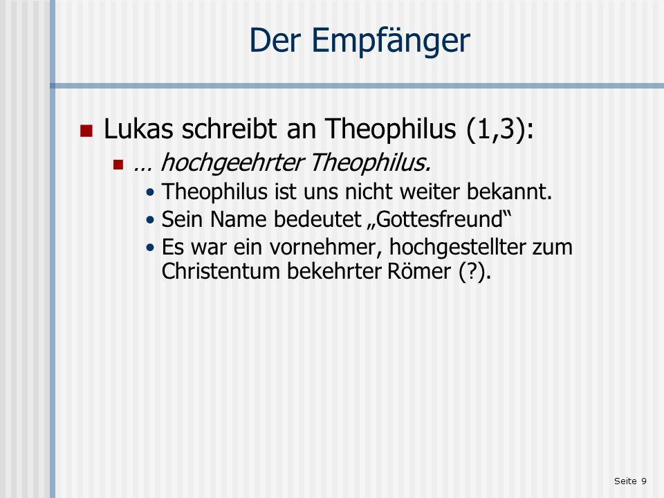 """Seite 9 Der Empfänger Lukas schreibt an Theophilus (1,3): … hochgeehrter Theophilus. Theophilus ist uns nicht weiter bekannt. Sein Name bedeutet """"Gott"""