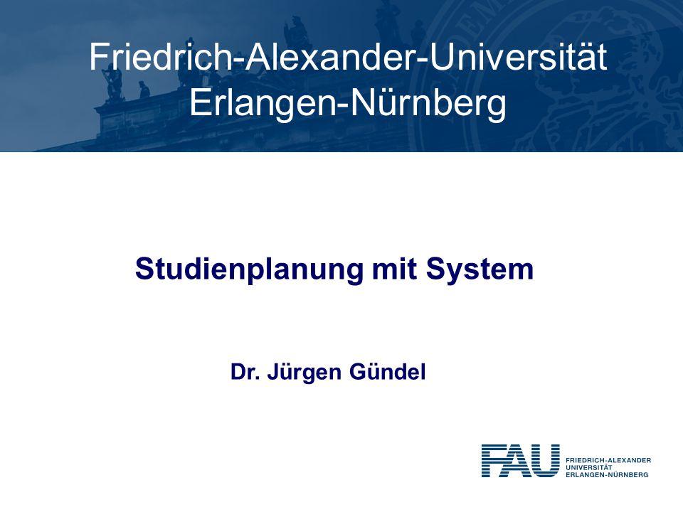 Friedrich-Alexander-Universität Erlangen-Nürnberg Studienplanung mit System Dr. Jürgen Gündel