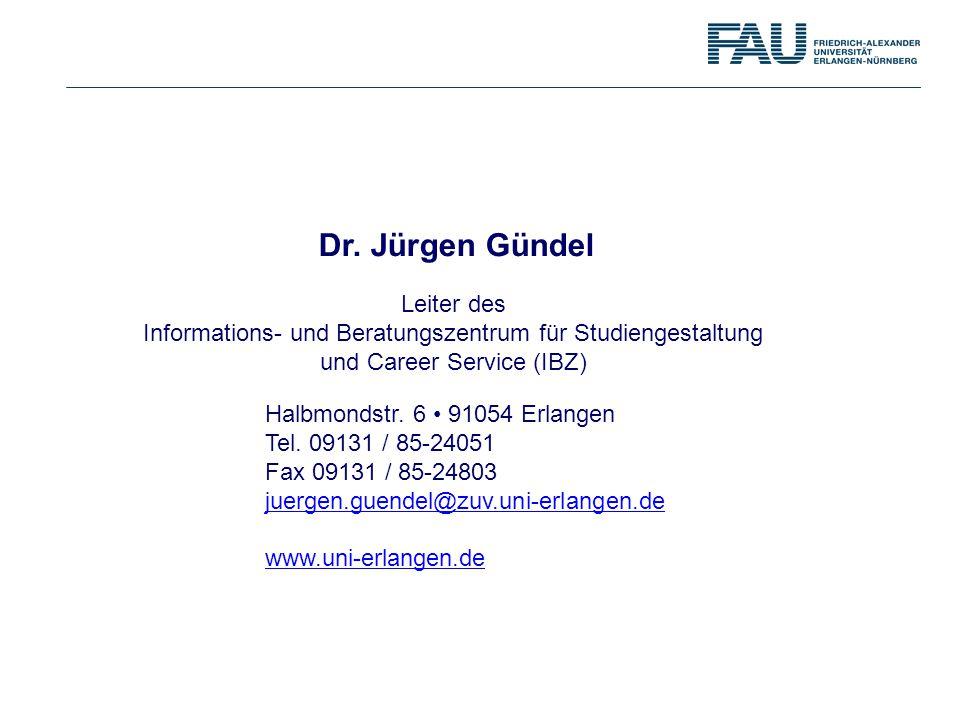Leiter des Informations- und Beratungszentrum für Studiengestaltung und Career Service (IBZ) Halbmondstr. 6 91054 Erlangen Tel. 09131 / 85-24051 Fax 0
