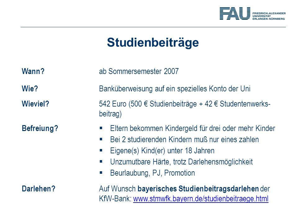 Wann? ab Sommersemester 2007 Wie? Banküberweisung auf ein spezielles Konto der Uni Wieviel? 542 Euro (500 € Studienbeiträge + 42 € Studentenwerks- bei