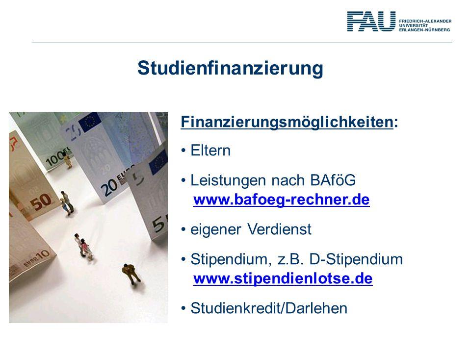 Finanzierungsmöglichkeiten: Eltern Leistungen nach BAföG www.bafoeg-rechner.de eigener Verdienst Stipendium, z.B. D-Stipendium www.stipendienlotse.de