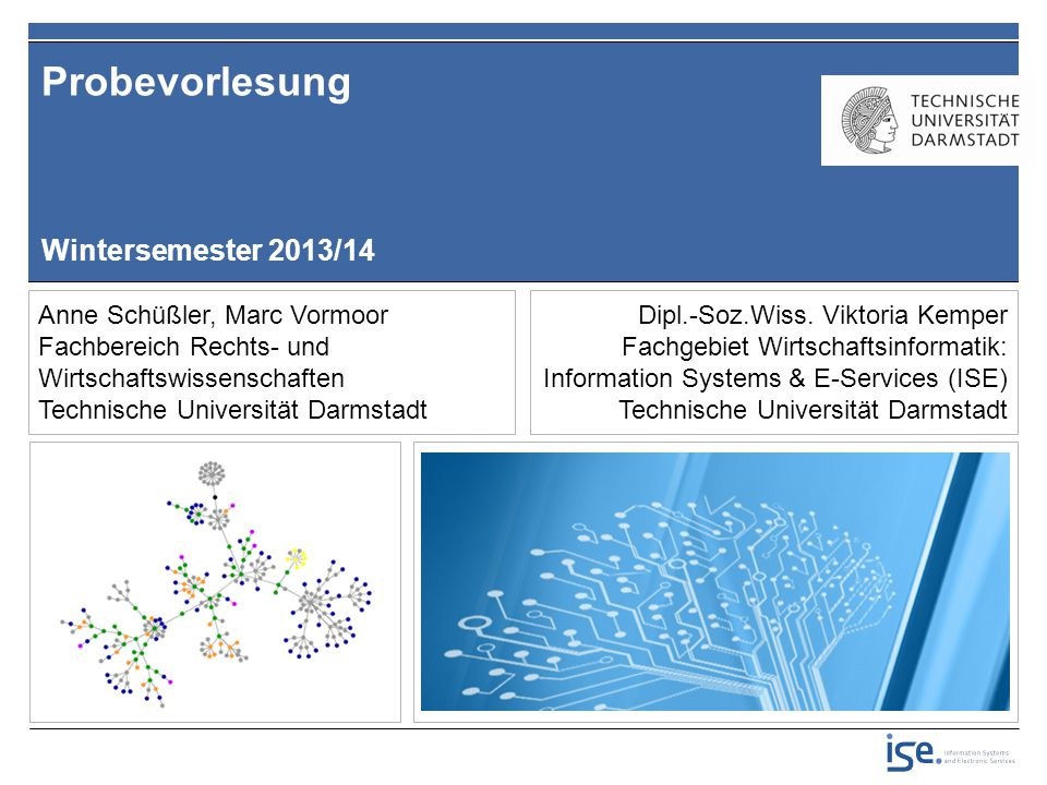 Anne Schüßler, Marc Vormoor Fachbereich Rechts- und Wirtschaftswissenschaften Technische Universität Darmstadt Wintersemester 2013/14 Probevorlesung D