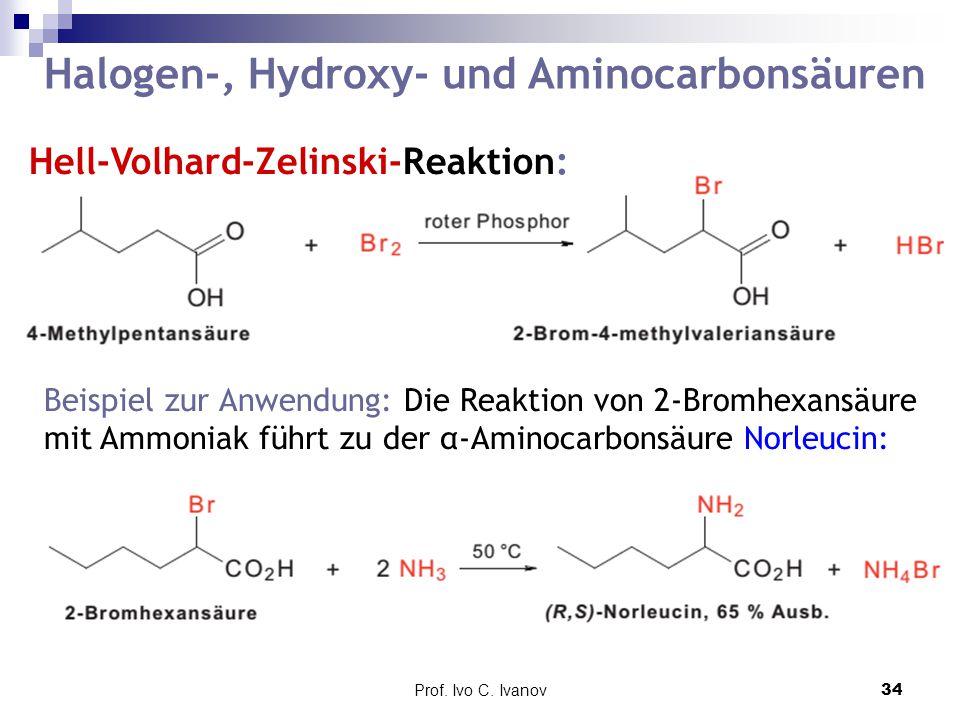 Prof. Ivo C. Ivanov34 Halogen-, Hydroxy- und Aminocarbonsäuren Beispiel zur Anwendung: Die Reaktion von 2-Bromhexansäure mit Ammoniak führt zu der α-A
