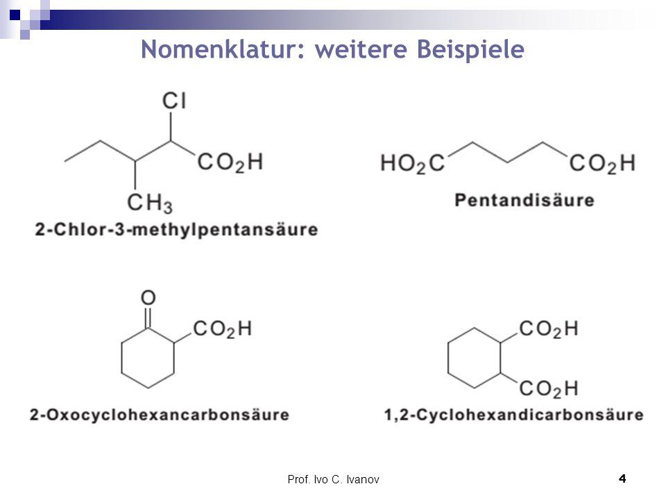 Prof.Ivo C. Ivanov5 Wasserstoffbrücken. Carbonsäuremoleküle assoziieren zu Dimeren: Löslichkeit.