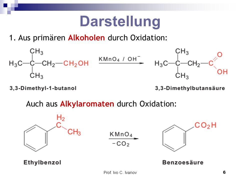 Prof. Ivo C. Ivanov6 Darstellung 1. Aus primären Alkoholen durch Oxidation: Auch aus Alkylaromaten durch Oxidation: