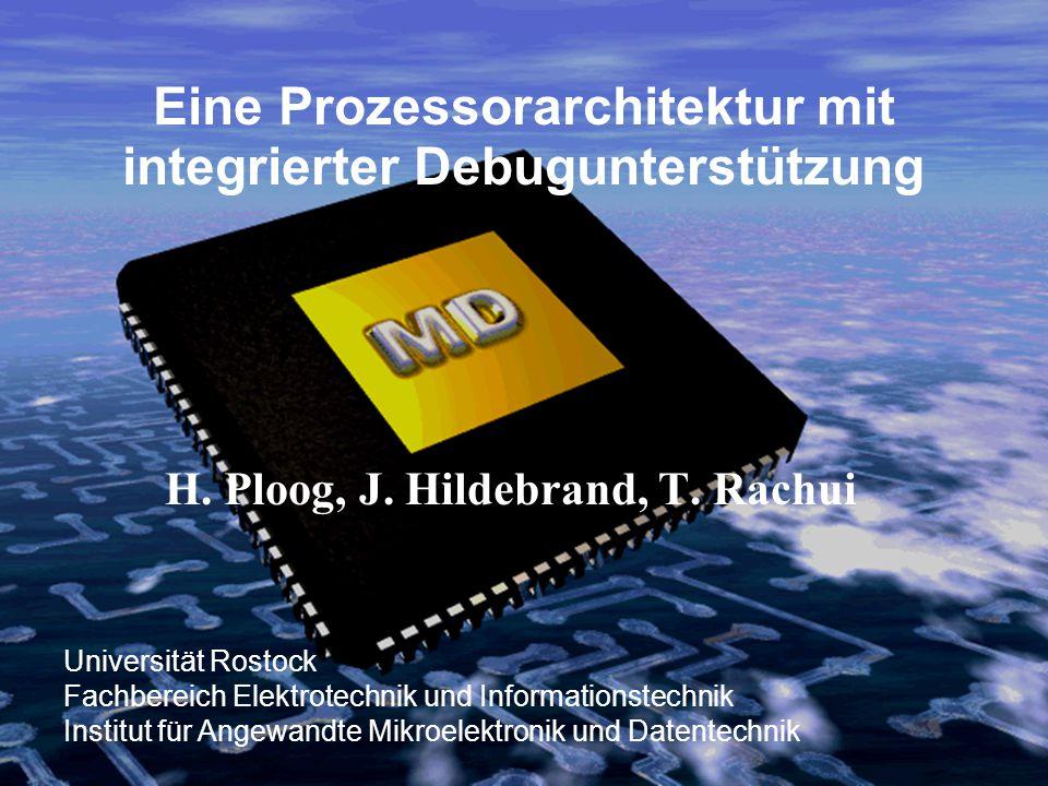 Universität Rostock Fachbereich Elektrotechnik und Informationstechnik Institut für Angewandte Mikroelektronik und Datentechnik Eine Prozessorarchitektur mit integrierter Debugunterstützung H.