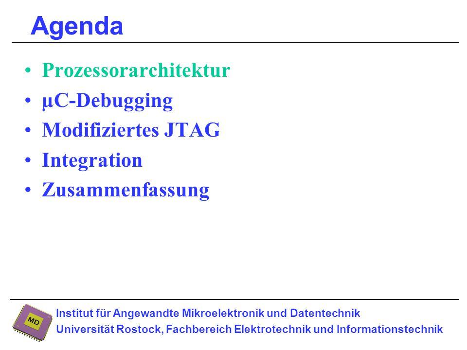 Institut für Angewandte Mikroelektronik und Datentechnik Universität Rostock, Fachbereich Elektrotechnik und Informationstechnik Agenda Prozessorarchitektur µC-Debugging Modifiziertes JTAG Integration Zusammenfassung
