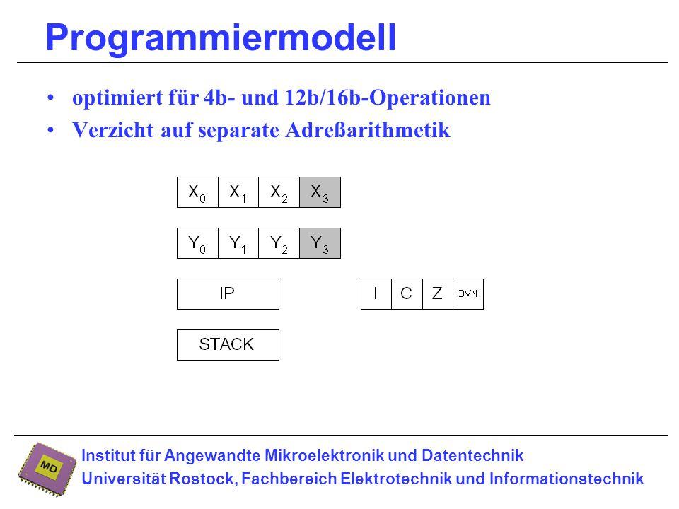 Institut für Angewandte Mikroelektronik und Datentechnik Universität Rostock, Fachbereich Elektrotechnik und Informationstechnik Programmiermodell optimiert für 4b- und 12b/16b-Operationen Verzicht auf separate Adreßarithmetik