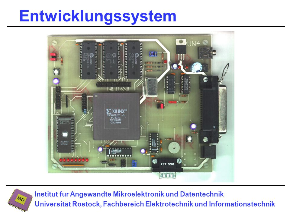 Institut für Angewandte Mikroelektronik und Datentechnik Universität Rostock, Fachbereich Elektrotechnik und Informationstechnik Entwicklungssystem