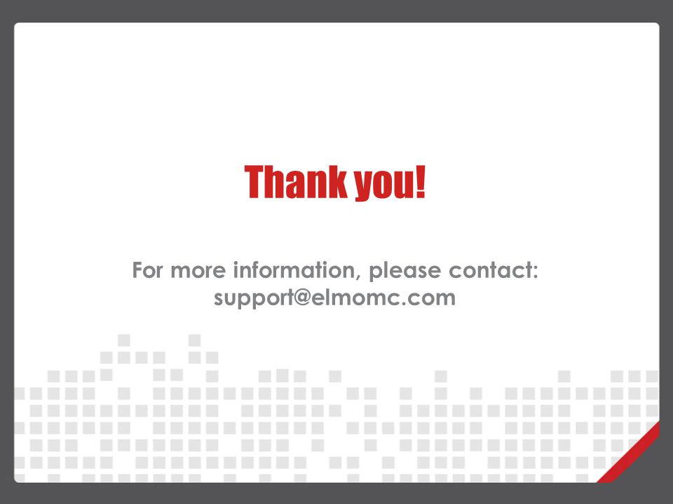 Thank you! For more information, please contact: support@elmomc.com