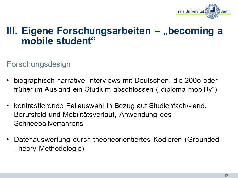 """13 III.Eigene Forschungsarbeiten – """"becoming a mobile student"""" Forschungsdesign biographisch-narrative Interviews mit Deutschen, die 2005 oder früher"""