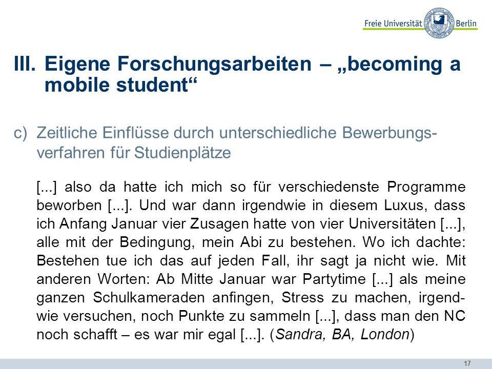 """17 III.Eigene Forschungsarbeiten – """"becoming a mobile student"""" c)Zeitliche Einflüsse durch unterschiedliche Bewerbungs- verfahren für Studienplätze [."""
