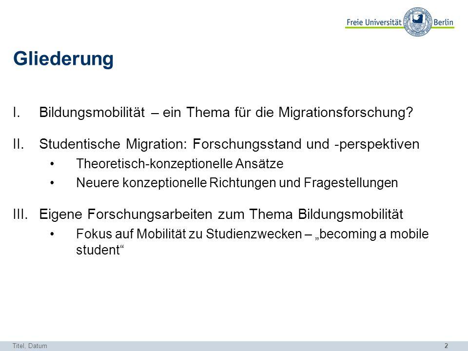 2 Titel, Datum Gliederung I.Bildungsmobilität – ein Thema für die Migrationsforschung? II.Studentische Migration: Forschungsstand und -perspektiven Th