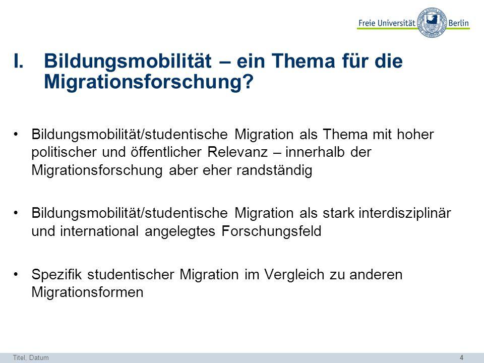 4 Titel, Datum I.Bildungsmobilität – ein Thema für die Migrationsforschung? Bildungsmobilität/studentische Migration als Thema mit hoher politischer u