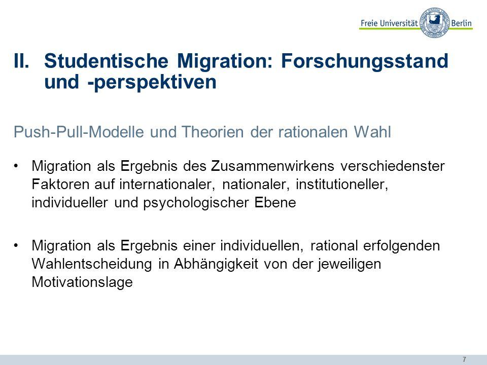 7 II.Studentische Migration: Forschungsstand und -perspektiven Push-Pull-Modelle und Theorien der rationalen Wahl Migration als Ergebnis des Zusammenw