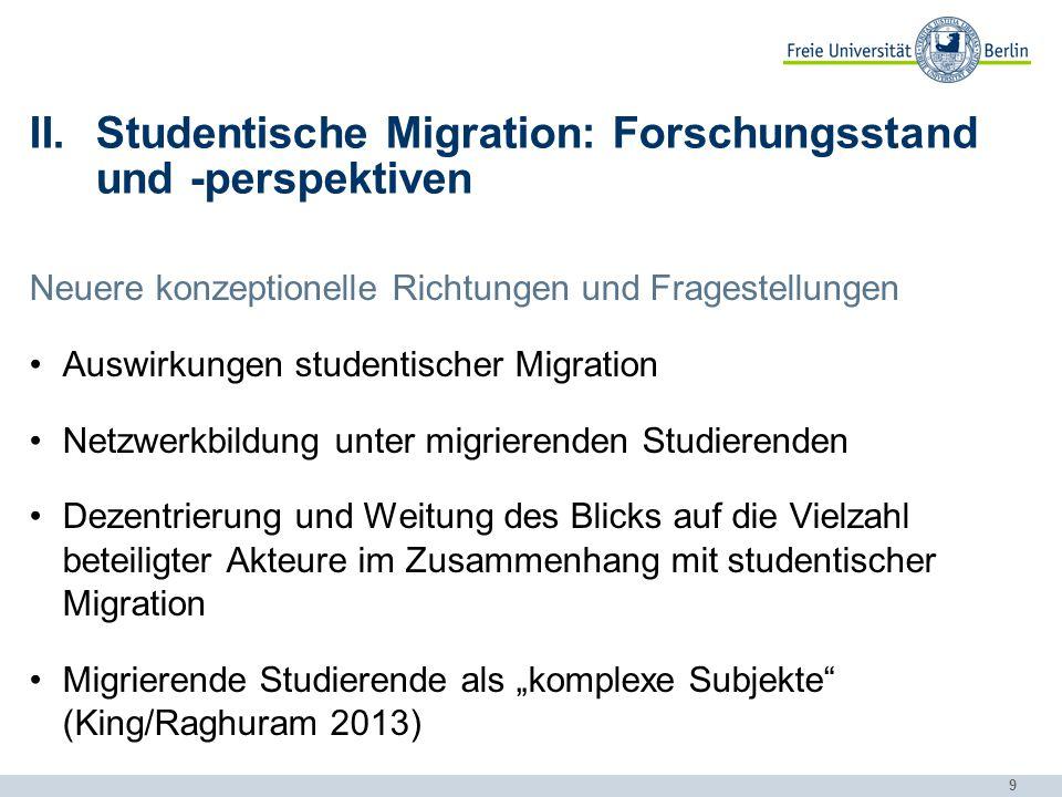 9 II.Studentische Migration: Forschungsstand und -perspektiven Neuere konzeptionelle Richtungen und Fragestellungen Auswirkungen studentischer Migrati