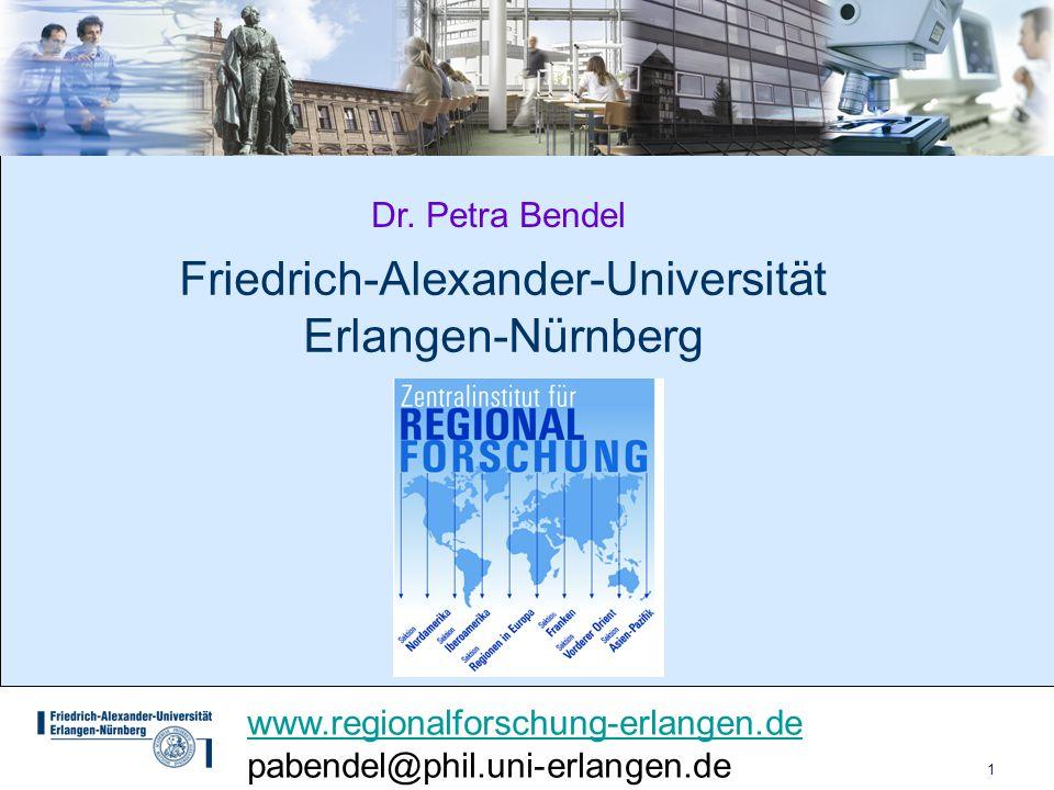 1 Friedrich-Alexander-Universität Erlangen-Nürnberg www.regionalforschung-erlangen.de pabendel@phil.uni-erlangen.de Dr. Petra Bendel
