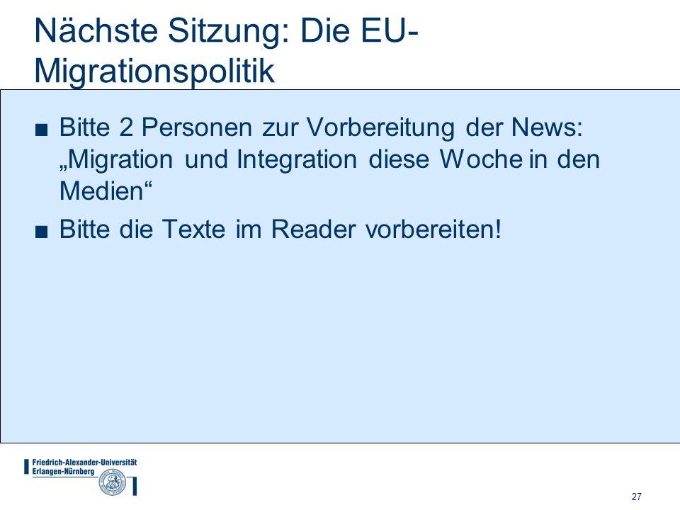 """27 Nächste Sitzung: Die EU- Migrationspolitik ■Bitte 2 Personen zur Vorbereitung der News: """"Migration und Integration diese Woche in den Medien"""" ■Bitt"""