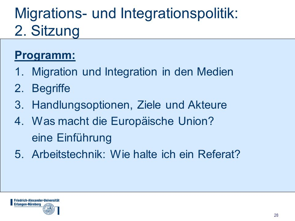 28 Migrations- und Integrationspolitik: 2. Sitzung Programm: 1.Migration und Integration in den Medien 2.Begriffe 3.Handlungsoptionen, Ziele und Akteu