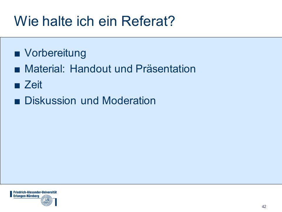42 Wie halte ich ein Referat? ■Vorbereitung ■Material: Handout und Präsentation ■Zeit ■Diskussion und Moderation