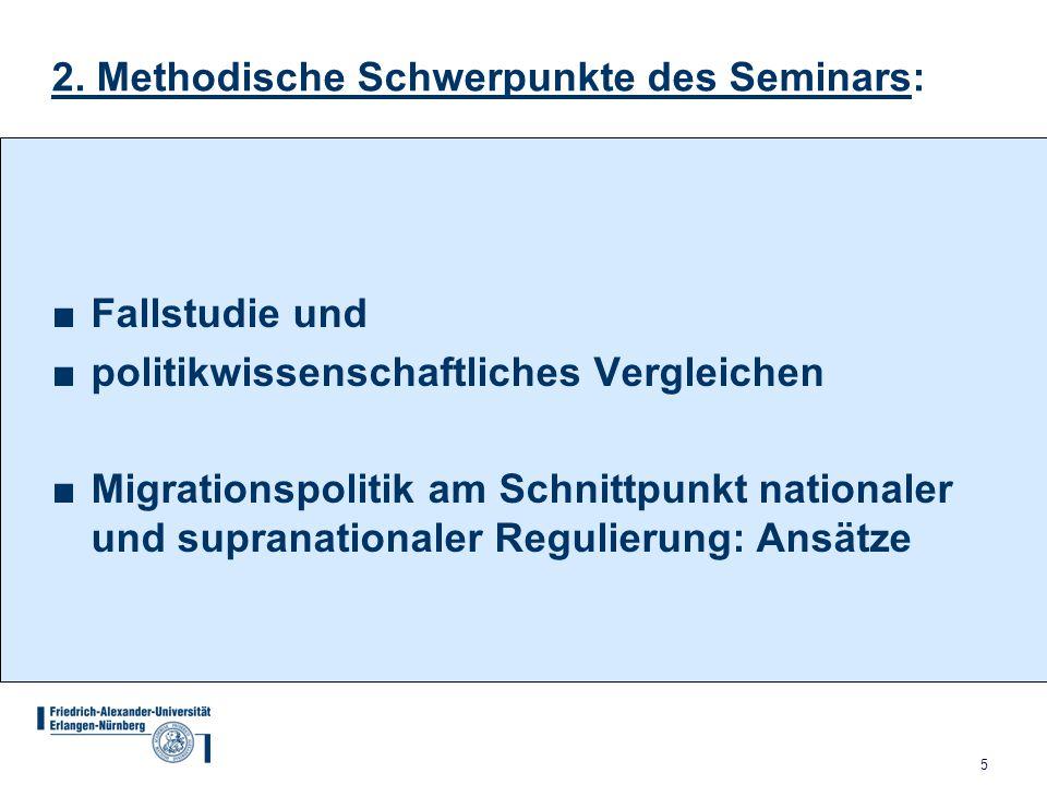 5 2. Methodische Schwerpunkte des Seminars: ■Fallstudie und ■politikwissenschaftliches Vergleichen ■Migrationspolitik am Schnittpunkt nationaler und s