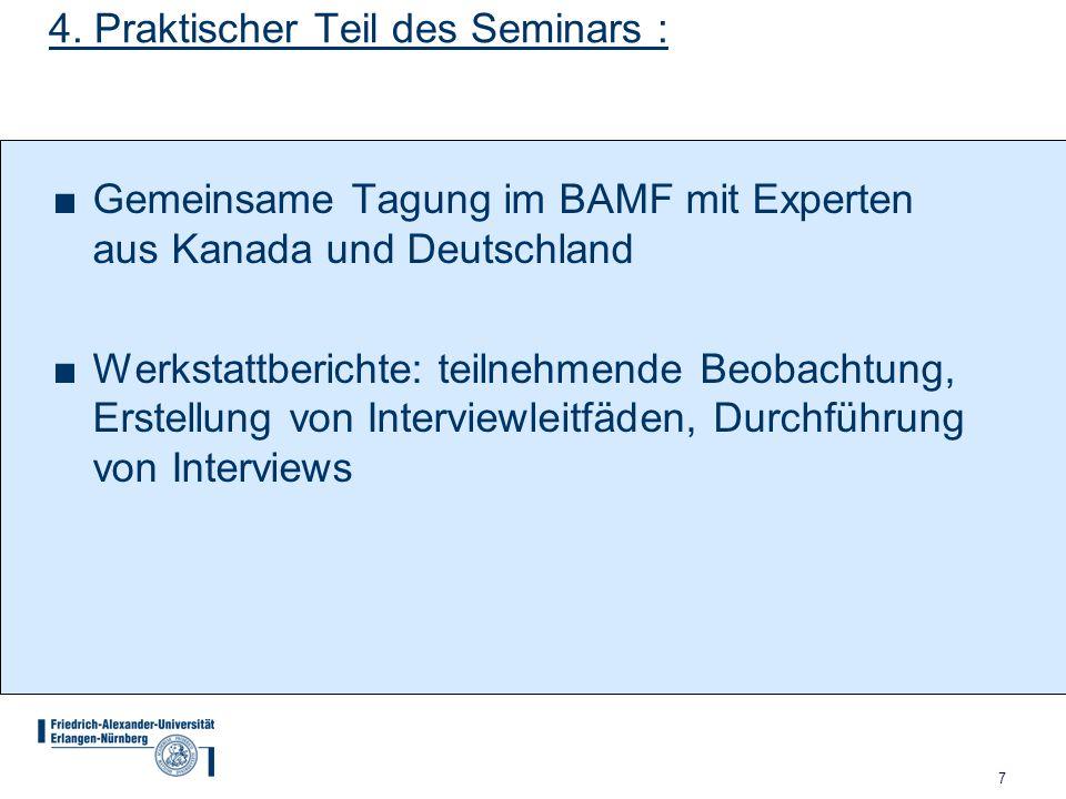 7 4. Praktischer Teil des Seminars : ■Gemeinsame Tagung im BAMF mit Experten aus Kanada und Deutschland ■Werkstattberichte: teilnehmende Beobachtung,