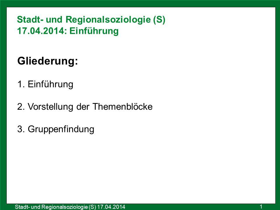 1 Sozialraumanalyse 25.10.2011 Stadt- und Regionalsoziologie (S) 17.04.2014 Stadt- und Regionalsoziologie (S) 17.04.2014: Einführung Gliederung: 1.Ein