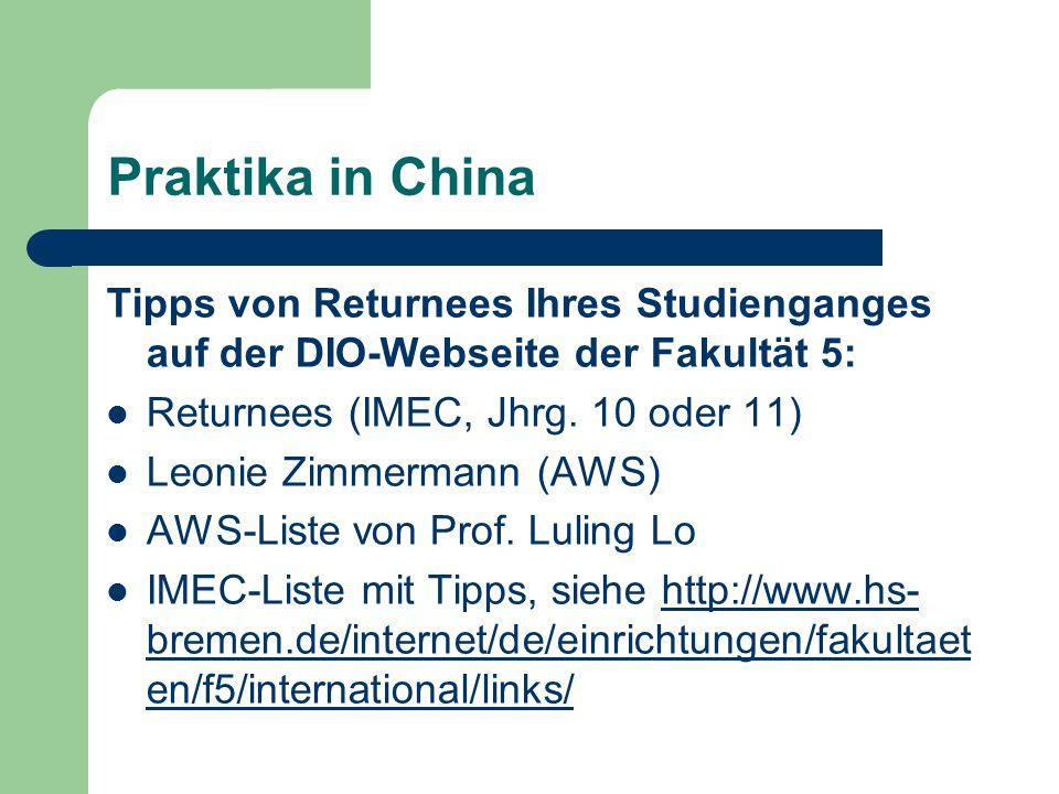 Praktika in China Tipps von Returnees Ihres Studienganges auf der DIO-Webseite der Fakultät 5: Returnees (IMEC, Jhrg.