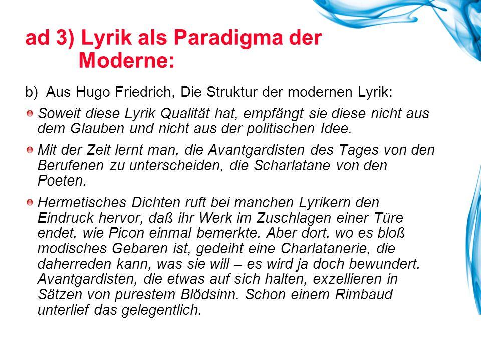b) Aus Hugo Friedrich, Die Struktur der modernen Lyrik: Soweit diese Lyrik Qualität hat, empfängt sie diese nicht aus dem Glauben und nicht aus der politischen Idee.