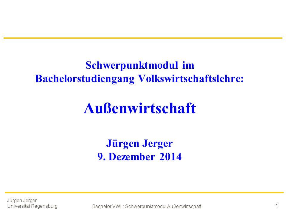Jürgen Jerger Universität Regensburg Bachelor VWL: Schwerpunktmodul Außenwirtschaft 1 Schwerpunktmodul im Bachelorstudiengang Volkswirtschaftslehre: A