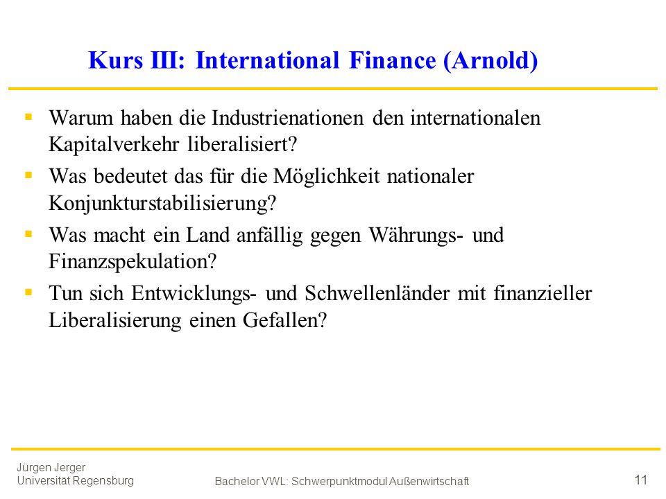 Jürgen Jerger Universität Regensburg Bachelor VWL: Schwerpunktmodul Außenwirtschaft 11 Kurs III: International Finance (Arnold)  Warum haben die Indu