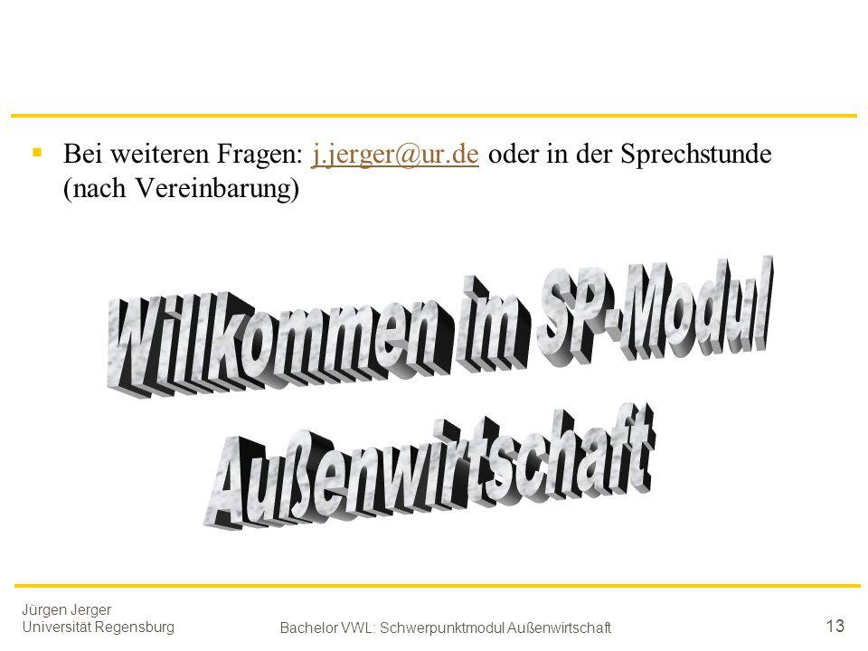 Jürgen Jerger Universität Regensburg Bachelor VWL: Schwerpunktmodul Außenwirtschaft 13  Bei weiteren Fragen: j.jerger@ur.de oder in der Sprechstunde