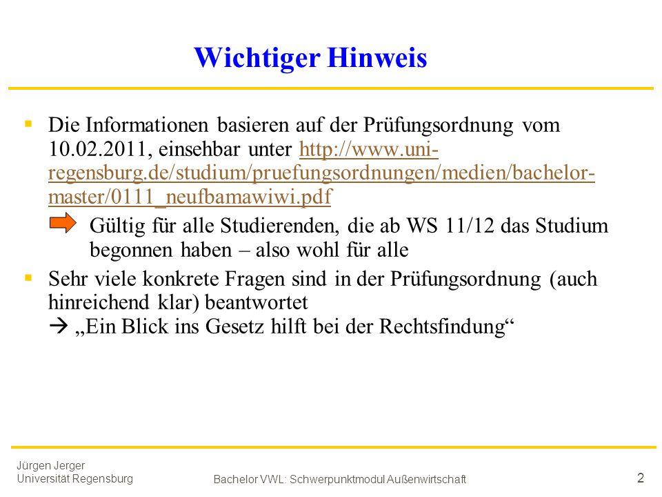 Jürgen Jerger Universität Regensburg Bachelor VWL: Schwerpunktmodul Außenwirtschaft 2 Wichtiger Hinweis  Die Informationen basieren auf der Prüfungso