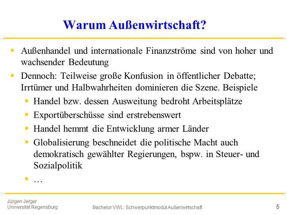 Jürgen Jerger Universität Regensburg Bachelor VWL: Schwerpunktmodul Außenwirtschaft 5 Warum Außenwirtschaft?  Außenhandel und internationale Finanzst