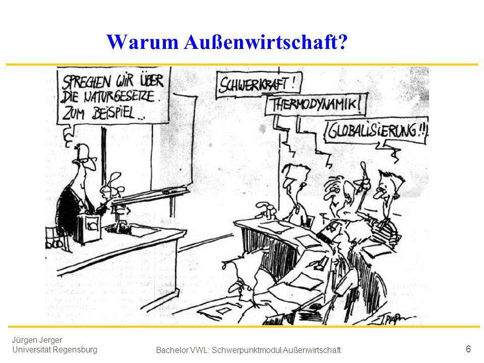 Jürgen Jerger Universität Regensburg Bachelor VWL: Schwerpunktmodul Außenwirtschaft 6 Warum Außenwirtschaft?