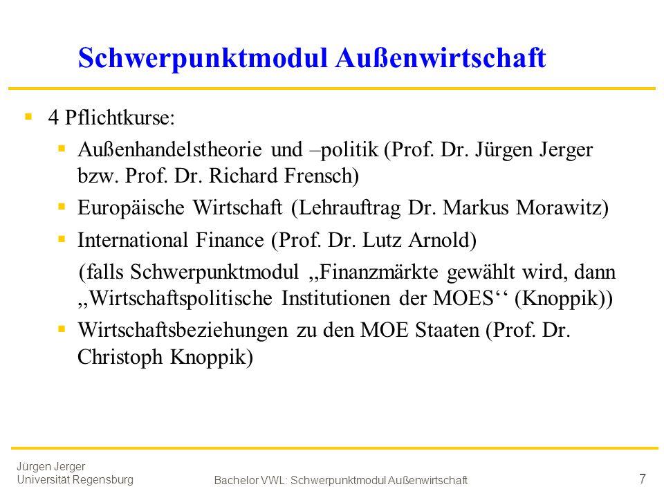 Jürgen Jerger Universität Regensburg Bachelor VWL: Schwerpunktmodul Außenwirtschaft 7 Schwerpunktmodul Außenwirtschaft  4 Pflichtkurse:  Außenhandel
