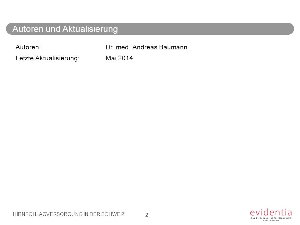 Autoren und Aktualisierung 2 Autoren:Dr. med. Andreas Baumann Letzte Aktualisierung: Mai 2014 HIRNSCHLAGVERSORGUNG IN DER SCHWEIZ