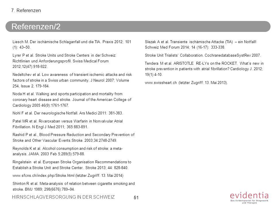 Referenzen/2 Liesch M. Der ischämische Schlaganfall und die TIA. Praxis 2012; 101 (1): 43–50. Lyrer P et al. Stroke Units und Stroke Centers in der Sc