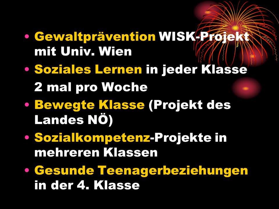 Gewaltprävention WISK-Projekt mit Univ. Wien Soziales Lernen in jeder Klasse 2 mal pro Woche Bewegte Klasse (Projekt des Landes NÖ) Sozialkompetenz-Pr