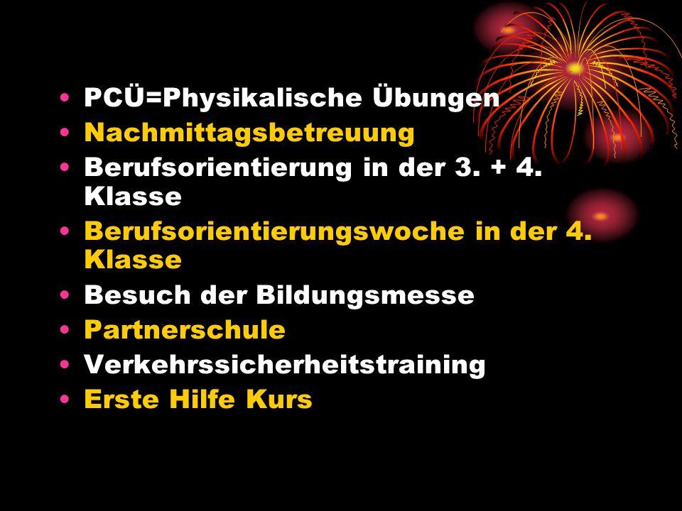 PCÜ=Physikalische Übungen Nachmittagsbetreuung Berufsorientierung in der 3. + 4. Klasse Berufsorientierungswoche in der 4. Klasse Besuch der Bildungsm