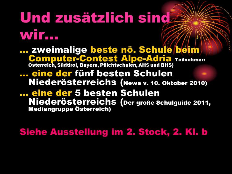 Und zusätzlich sind wir… … zweimalige beste nö. Schule beim Computer-Contest Alpe-Adria Teilnehmer: Österreich, Südtirol, Bayern, Pflichtschulen, AHS