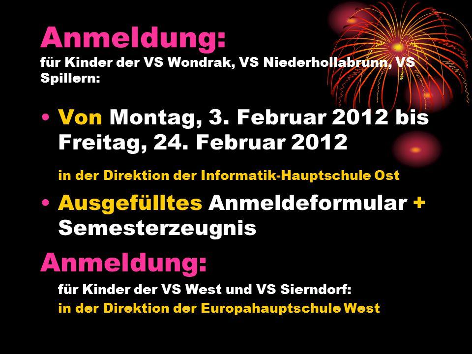 Anmeldung: für Kinder der VS Wondrak, VS Niederhollabrunn, VS Spillern: Von Montag, 3. Februar 2012 bis Freitag, 24. Februar 2012 in der Direktion der