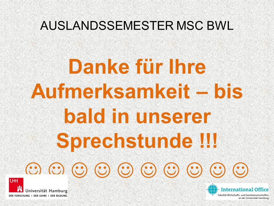 AUSLANDSSEMESTER MSC BWL Danke für Ihre Aufmerksamkeit – bis bald in unserer Sprechstunde !!!
