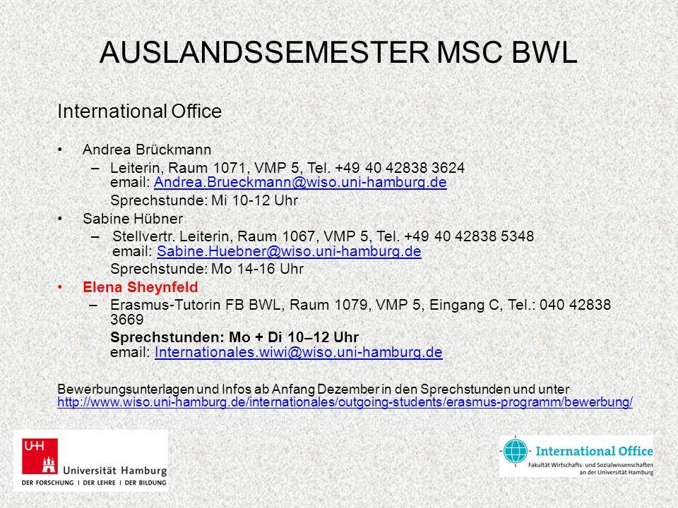 AUSLANDSSEMESTER MSC BWL International Office Andrea Brückmann –Leiterin, Raum 1071, VMP 5, Tel. +49 40 42838 3624 email: Andrea.Brueckmann@wiso.uni-h