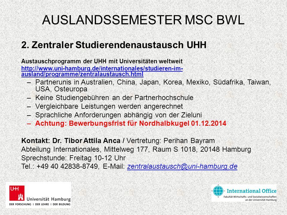 AUSLANDSSEMESTER MSC BWL 2. Zentraler Studierendenaustausch UHH Austauschprogramm der UHH mit Universitäten weltweit http://www.uni-hamburg.de/interna